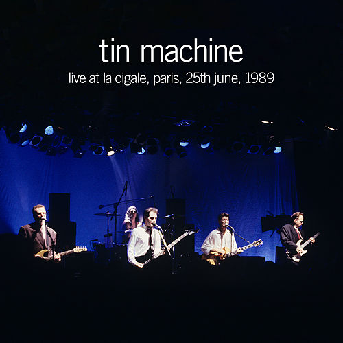 Live at La Cigale, Paris, 25th June, 1989 de Tin Machine