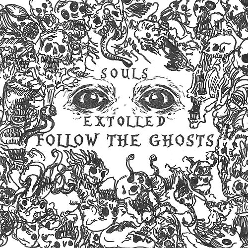 Follow the Ghosts by Souls Extolled