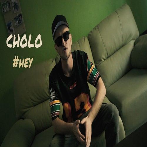 #Hey by Cholo