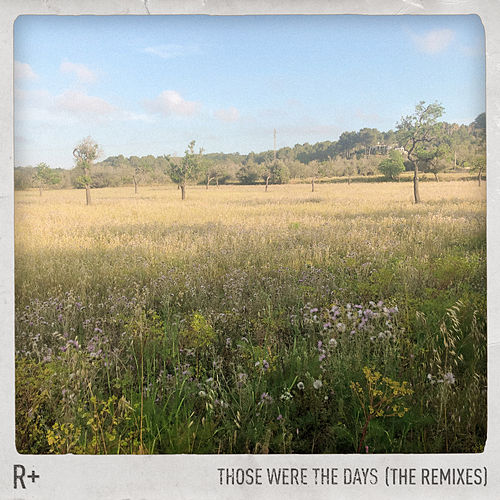 Those Were the Days (Remixes) by Rplus