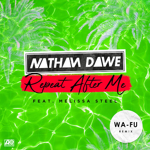 Repeat After Me (feat. Melissa Steel) (Wa-Fu Remix) by Nathan Dawe