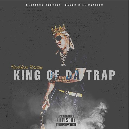 King Of Da Trap by Reckless Rozay