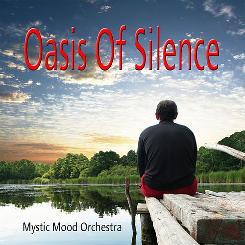 Oasis Of Silence by Mystic Mood Orchestra