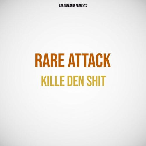 Kille den Shit by Rare Attack