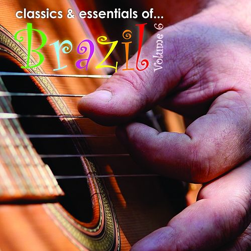 Classics & Essentials Of Brazil, Vol. 6 by Various Artists
