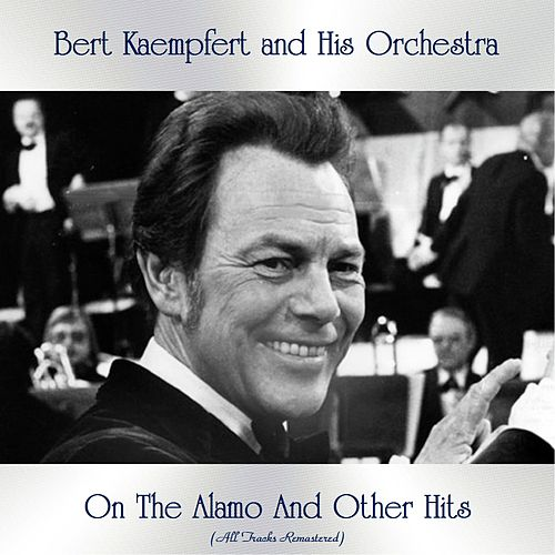 On The Alamo And Other Hits (All Tracks Remastered) by Bert Kaempfert