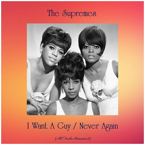 I Want A Guy / Never Again (All Tracks Remastered) de The Supremes : Napster