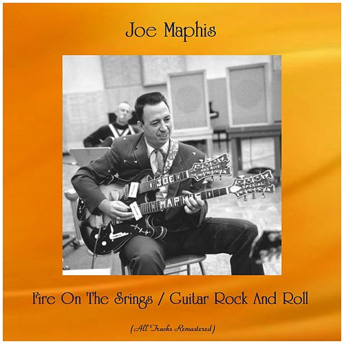 Fire On The Srings / Guitar Rock And Roll (Remastered 2019) by Joe Maphis