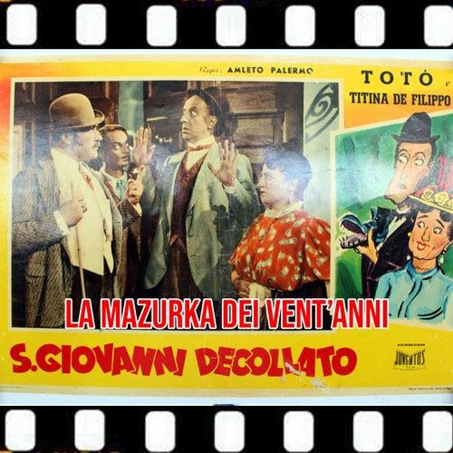 San Giovanni Decollato La Mazurka dei 20 Anni (1940 Dal Film San Giovanni Decollato) by TOTO