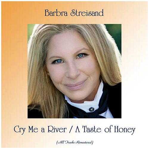 Cry Me a River / A Taste of Honey (All Tracks Remastered) by Barbra Streisand