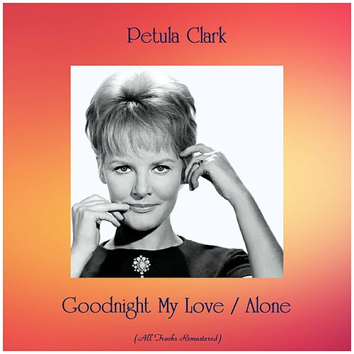 Goodnight My Love / Alone (Remastered 2019) by Petula Clark