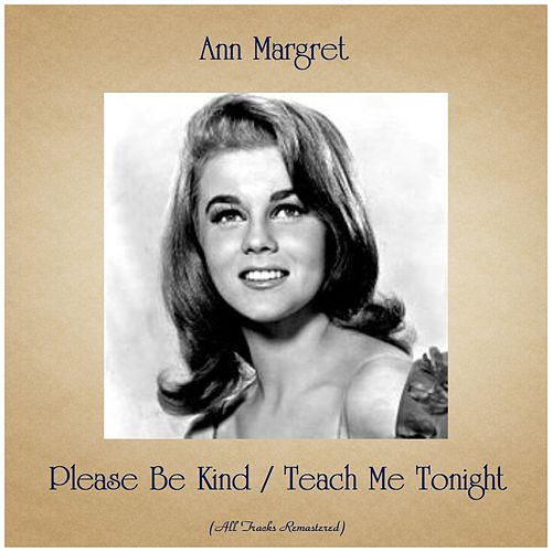 Please Be Kind / Teach Me Tonight (All Tracks Remastered) von Ann-Margret