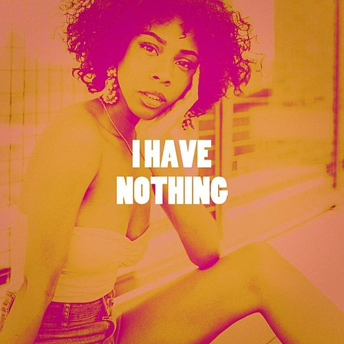 I Have Nothing by Various Artists