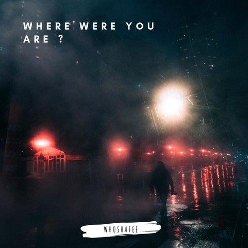 Where Were You Are ? de Whoshafee