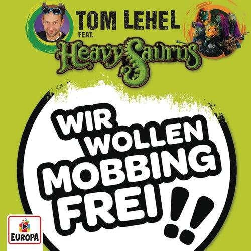 Wir wollen mobbingfrei!! von Tom Lehel