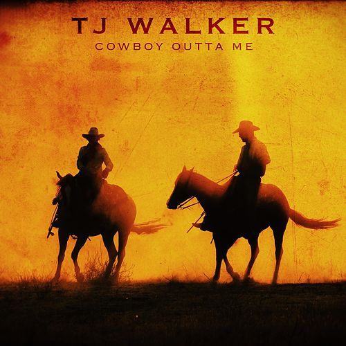 Cowboy Outta Me by T. J. Walker