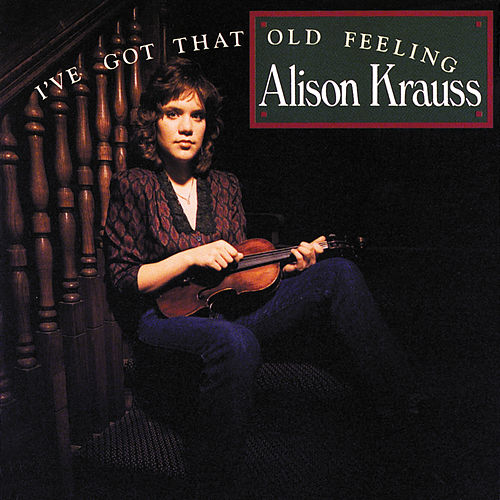 I've Got That Old Feeling von Alison Krauss
