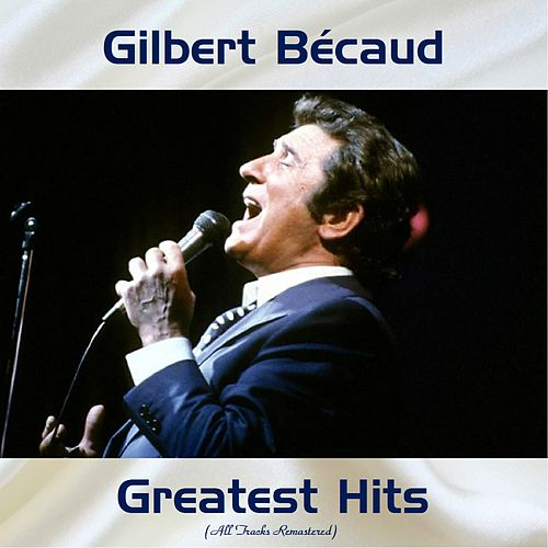 Greatest Hits (All Tracks Remastered) de Gilbert Becaud