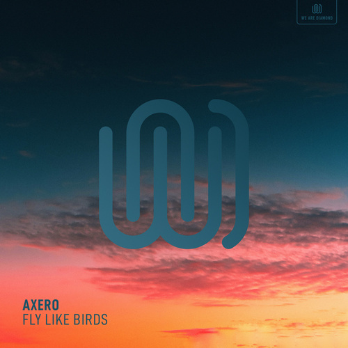 Fly Like Birds von Axero