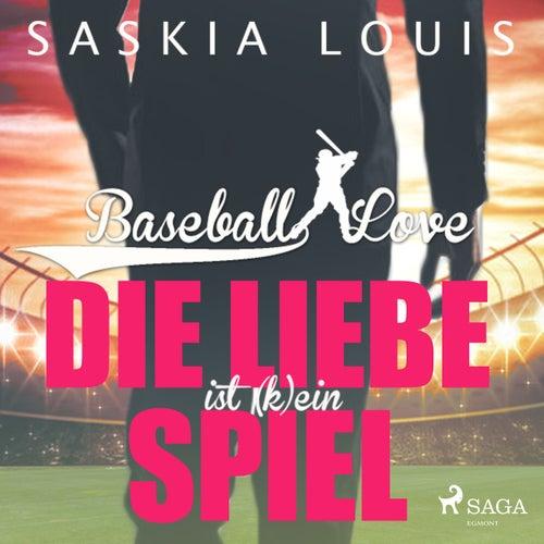 Die Liebe ist (k)ein Spiel - Baseball Love 4 (Ungekürzt) von Saskia Louis