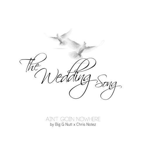 The Wedding Song: Ain't Goin Nowhere (feat. Chris Notez) von Big G Nutt