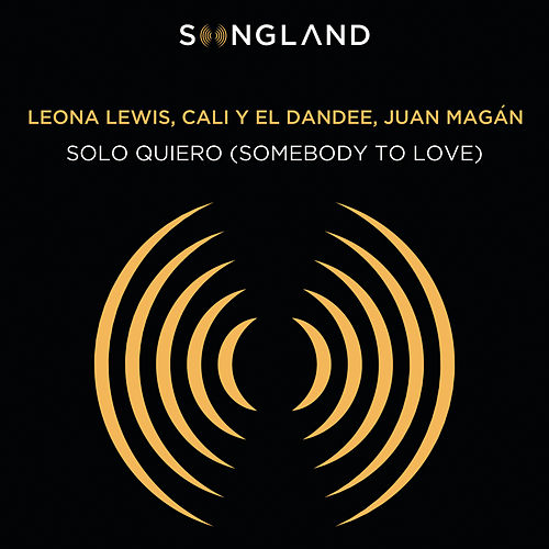 Solo Quiero (Somebody To Love) (From Songland) von Leona Lewis, Cali Y El Dandee, Juan Magan