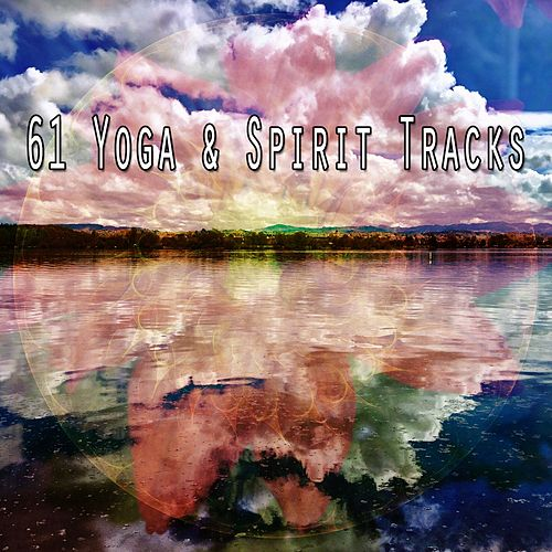 61 Yoga & Spirit Tracks by Lullabies for Deep Meditation