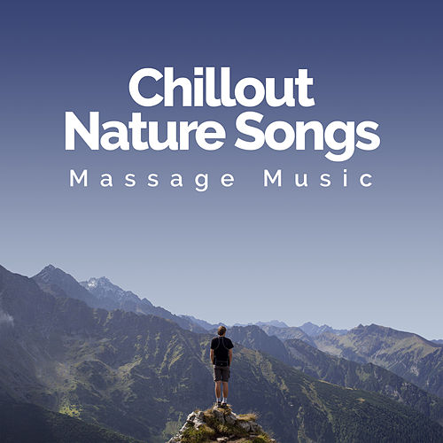 Chillout Nature Songs von Massage Music