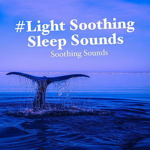 #Light Soothing Sleep Sounds von Soothing Sounds