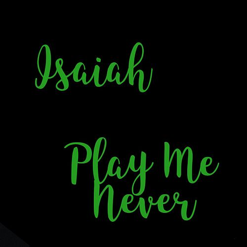 Play Me Never by Isaiah