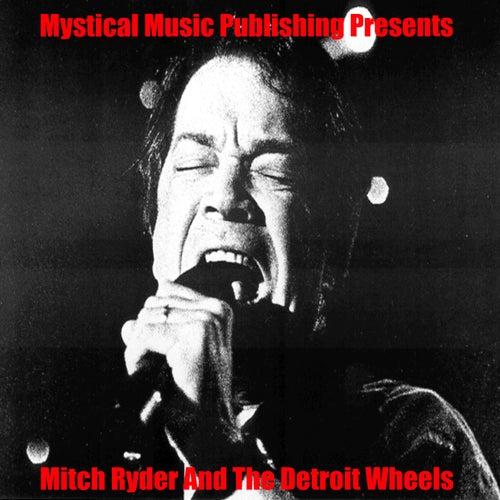 Mystical Music Publishing Presents Mitch Ryder and The Detroit Wheels by Mitch Ryder and The Detroi...