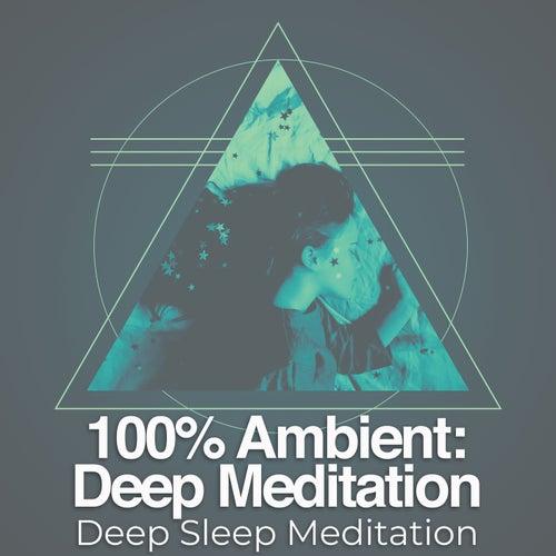100% Ambient: Deep Meditation by Deep Sleep Meditation