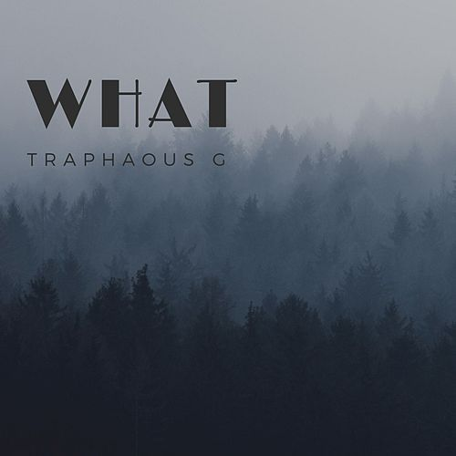 What by Traphaous G