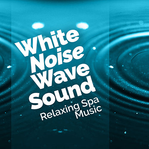 White Noise Wave Sound by Relaxing Spa Music