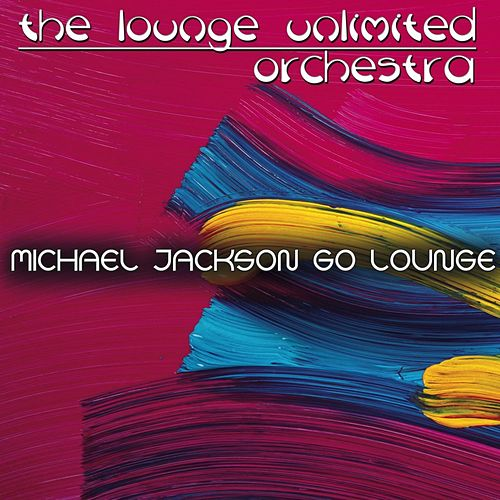Michael Jackson Go Lounge (A Fantastic Travel in the Land of Lounge) von The Lounge Unlimited Orchestra