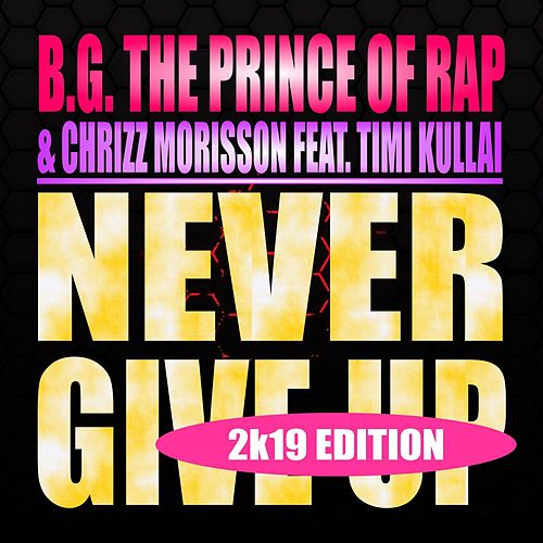 Never Give Up (2K19 Edition) de B.G. The Prince Of Rap