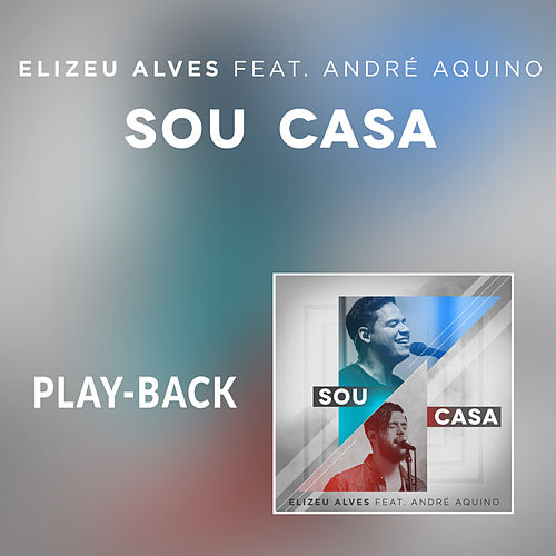 Sou Casa (Ao Vivo) (Playback) de Elizeu Alves