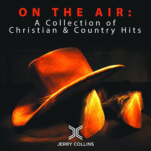 On the Air: a Collection of Christian & Country Hits by Jerry Collins