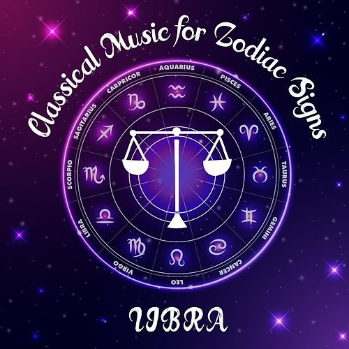 Classical Music for Zodiac Signs: Libra von Various Artists
