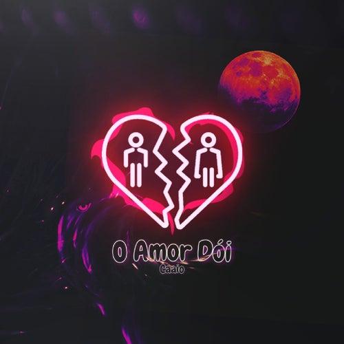 O Amor Dói by Caaio