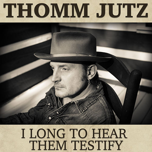 I Long To Hear Them Testify by Thomm Jutz