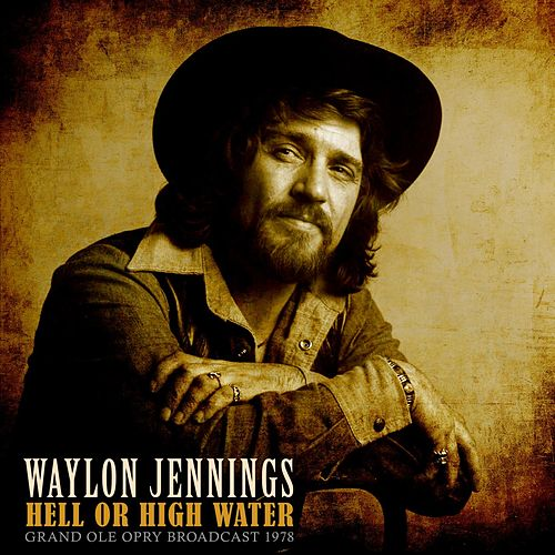 Hell or High Water by Waylon Jennings