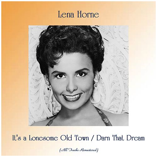 It's a Lonesome Old Town / Darn That Dream (All Tracks Remastered) von Lena Horne