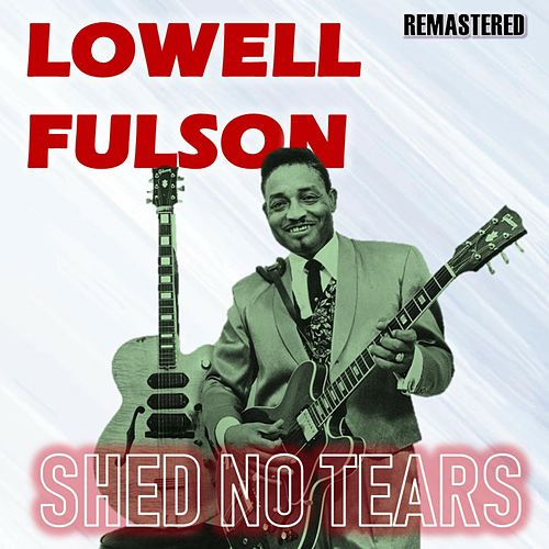 Shed No Tears de Lowell Fulson