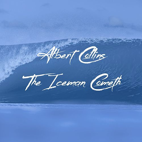 The Iceman Cometh de Albert Collins