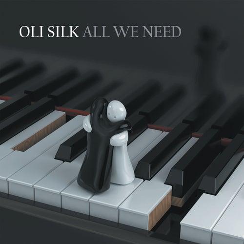 All We Need by Oli Silk