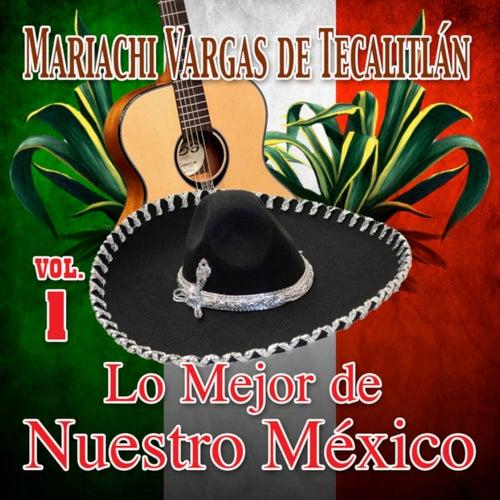 Lo Mejor De Nuestro Mexico, Vol. 1 by Mariachi Vargas de Tecalitlan