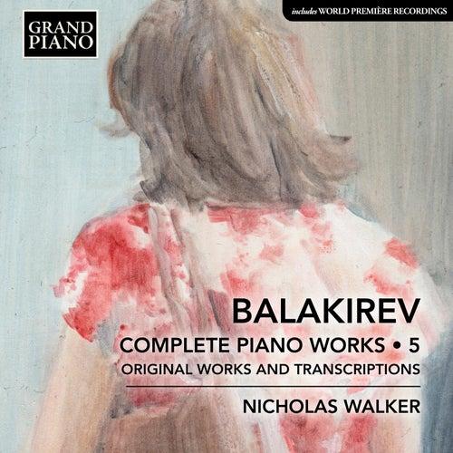 Balakirev: Complete Piano Works, Vol. 5 by Nicholas Walker