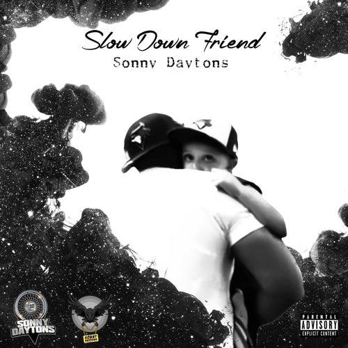 Slow Down Friend de Sonny Daytons