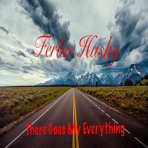 There Goes My Everything by Ferlin Husky